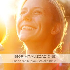 BIORIVITALIZZAZIONE …per dare nuova luce alla pelle…